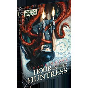 Arkham Horror Fiction: Hour of the Huntress