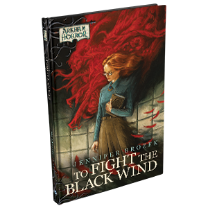 Arkham Horror Fiction: To Fight the Black Wind